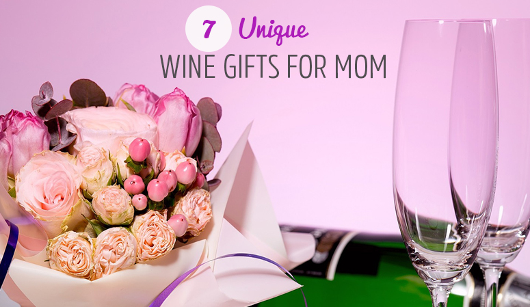 Seven  Unique  Gifts  for  the  Wine-Loving  Mom  in  Your  Life